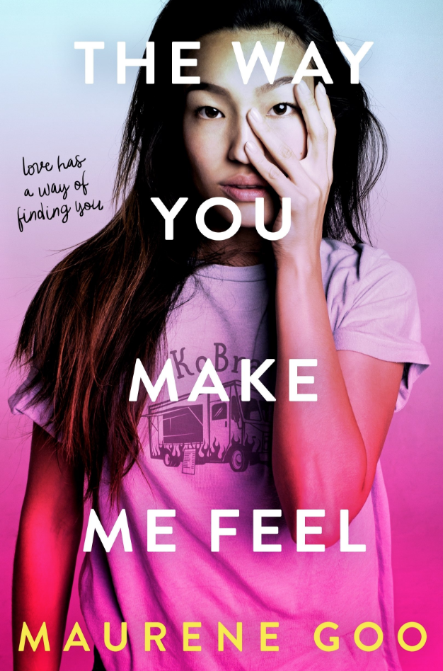 "Cover of ""The Way You Make Me Feel"" by Maurene Goo"